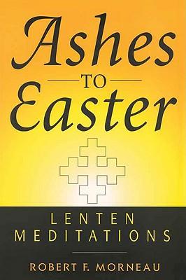 Image for Ashes to Easter: Lenten Meditations