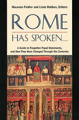 Rome Has Spoken: A Guide to Forgotten Papal Statements, and How They Have Changed Through the Centuries, Fiedler, Maureen and Linda Rabben