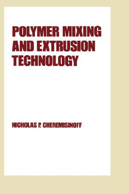 Polymer Mixing and Extrusion Technology (Plastics Engineering), Cheremisinoff, Nicholas P.