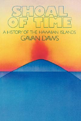 Shoal of Time: A History of the Hawaiian Islands, Gavan Daws