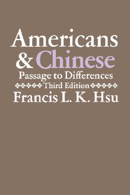 Americans and Chinese: Passages to Differences, Hsu Francis L K