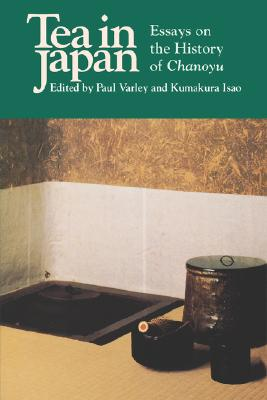 Tea in Japan: Essays on the History of Chanoyu, Varley, Paul H.