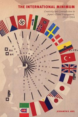Image for The International Minimum: Creativity and Contradiction in Japan?s Global Engagement, 1933-1964 (Studies of the Weatherhead East Asian Institute, Columbia University)