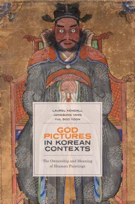 God Pictures in Korean Contexts: The Ownership and Meaning of Shaman Paintings, Laurel Kendall