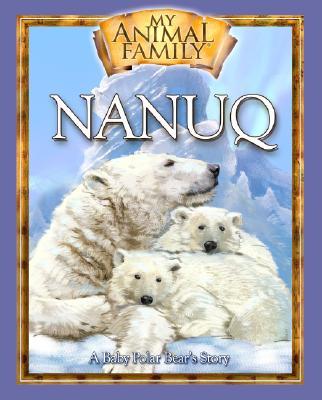 Image for Nanuq: A Baby Polar Bear's Story (My Animal Family)