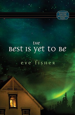 Mystery and the Minister's Wife series: The Best is Yet to Be, Eve Fisher