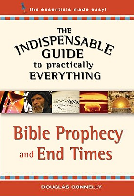 Image for The Indispensable Guide to Practically Everything: Bible Prophecy and End Times