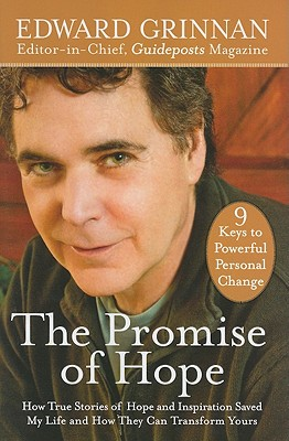 The Promise of Hope: How True Stories of Hope and Inspiration Saved My Life and How They Can Transform Yours (Plus 9 Keys to Powerful Personal Change), Edward Grinnan