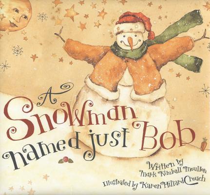 Snowman Named Just Bob, MARK KIMBALL MOULTON, KAREN HILLARD CROUCH