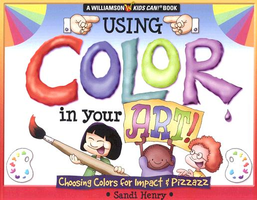 Image for Using Color In Your Art: Choosing Color for Impact & Pizzazz (Williamson Kids Can! Series)