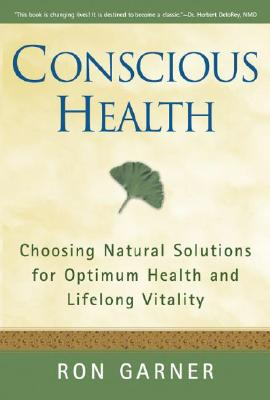 Image for Conscious Health: Choosing Natural Solutions for Optimum Health And Lifelong Vitality