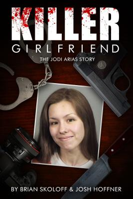Image for Killer Girlfriend: The Jodi Arias Story