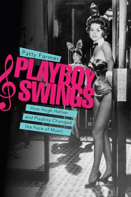 Image for Playboy Swings: How Hugh Hefner and Playboy Changed the Face of Music