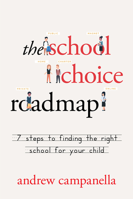 Image for SCHOOL CHOICE ROADMAP: 7 STEPS TO FINDING THE RIGHT SCHOOL FOR YOUR CHILD
