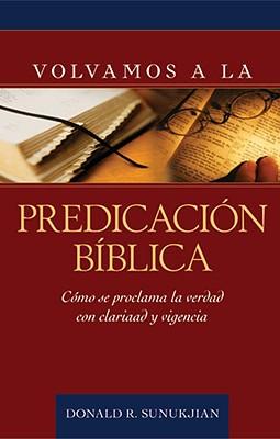 Volvamos a la predicaci�n b�blica (Spanish Edition), Sunukjian, Donald