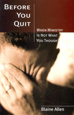 Image for Before You Quit -- When Ministry Is Not What You Thought