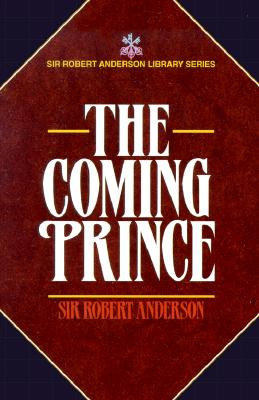 Image for The Coming Prince, The (Sir Robert Anderson Library Series)