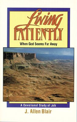 Image for Living Patiently When God Seems Far Away: A Devotional Study of Job (First Printing)