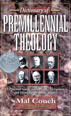 Image for Dictionary of Premillennial Theology: A Practical Guide to the People, Viewpoints, and History of Prophetic Studies