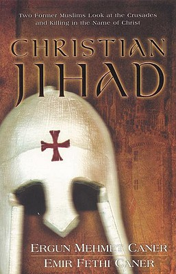 Image for Christian Jihad: Two Former Muslims Look at the Crusades and Killing in the Name of Christ