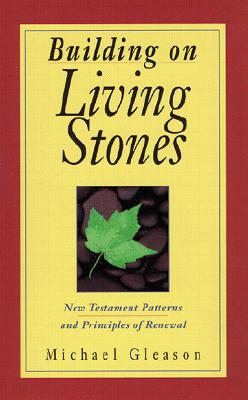 Image for Building on Living Stones: New Testament Patterns and Principles of Renewal