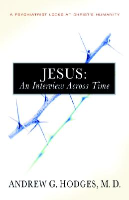 Image for Jesus: An Interview Across Time: A Psychiatrist Looks at Christ's Humanity