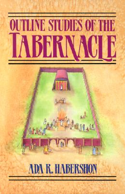 Outline Studies of the Tabernacle: Its Sacrifices, Services, and Priesthood, Ada R. Habershon