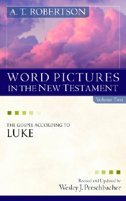 Image for Word Pictures in the New Testament: The Gospel According to Luke