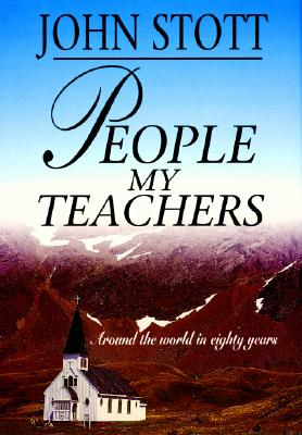 People My Teachers: Around the World in Eighty Years, John Stott
