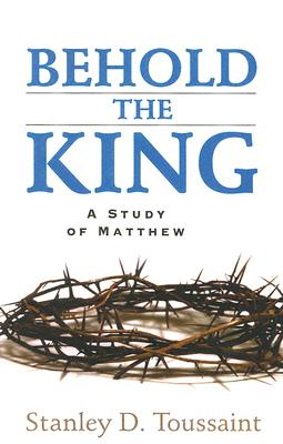 Image for Behold The King : A Study Of Matthew