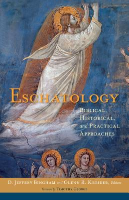 Image for Eschatology: Biblical, Historical, and Practical Approaches