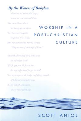 Image for By the Waters of Babylon: Worship in a Post-Christian Culture