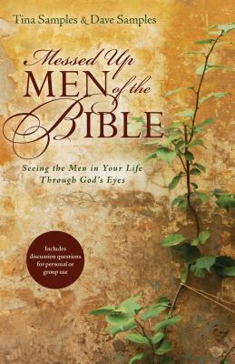 Image for Messed Up Men of the Bible: Seeing the Men in Your Life Through God's Eyes