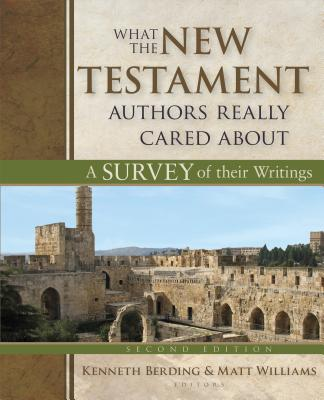 Image for What the New Testament Authors Really Cared About: A Survey of Their Writings