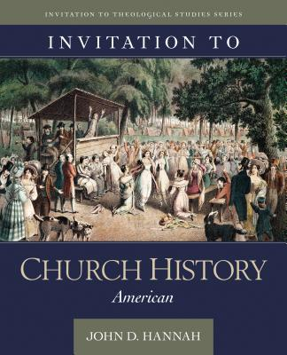 Image for Invitation to Church History: American (Invitation to Theological Studies)