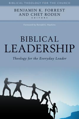Image for Biblical Leadership: Theology for the Everyday Leader (Biblical Theology for the Church)