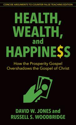"Image for ""Health, Wealth, and Happiness: How the Prosperity Gospel Overshadows the Gospel of Christ (Concise"""
