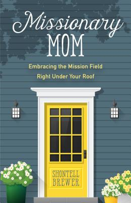 Image for Missionary Mom: Embracing the Mission Field Right Under Your Roof