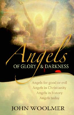 Image for Angels of Glory and Darkness: Angels of Good and Evil, Angels in Christianity, Angels in History, Angels Today
