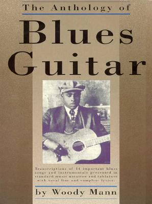 Image for The Anthology of Blues Guitar: Transcriptions of 34 Important Blues Songs and Instrumentals Presnted in Standard Music Notation and Tablature with Vocal Line and Complete Lyrics