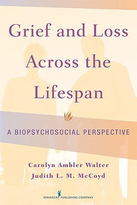 Grief and Loss Across the Lifespan: A Biopsychosocial Perspective, PhD Carolyn Ambler Walter PhD LCSW (Author), Judith L. M. McCoyd PhD LCSW QCSW (Author)