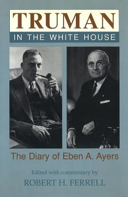 Image for Truman in the White House: The Diary of Eben A. Ayers (Volume 1)