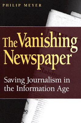 Image for The Vanishing Newspaper: Saving Journalism in the Information Age