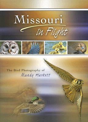 Missouri in Flight: The Bird Photography of Mundy Hackett, Hackett, Mundy