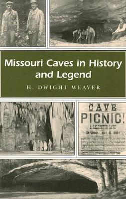 Missouri Caves in History and Legend, Weaver, H. Dwight