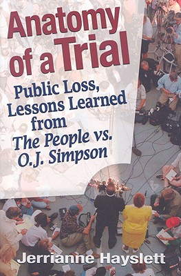 Image for Anatomy of a Trial: Public Loss, Lessons Learned from the People Vs. O.J. Simpson