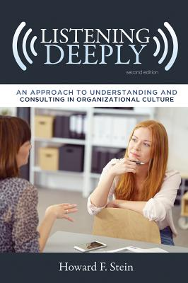 Image for Listening Deeply: An Approach to Understanding and Consulting in Organizational Culture, Second Edition (Advances in Organizational Psychodynamics)