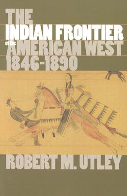 The Indian Frontier of the American West, 1846-1890 (Histories of the American Frontier), Utley, Robert M.