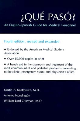 �Qu� Pas�?: An English-Spanish Guide for Medical Personnel, Martin P. Kantrowitz; Antonio Mondrag�n; William Lord Coleman