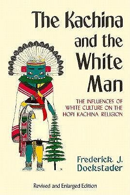 The Kachina and the White Man: The Influences of White Culture on the Hopi Kachina Cult (Coyote Books), Dockstader, Frederick J.